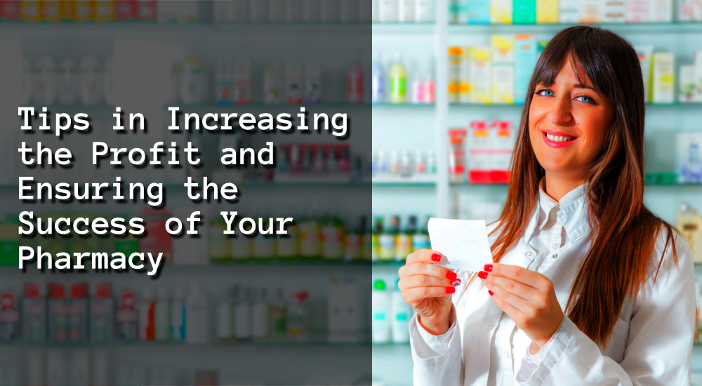5 Tips in Increasing the Profit and Ensuring the Success of Your Pharmacy