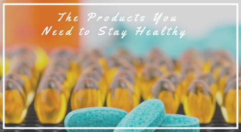 The Products You Need to Stay Healthy